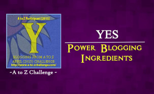 Y for Yes – Power Blogging Ingredients
