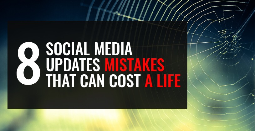 These 8 Social Media Updates Mistakes Can Cost Your Life