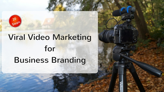 20 Steps: From Video Marketing to Viral Business Branding