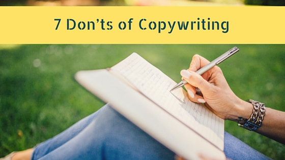 7 Don'ts of Copywriting – Crucial Errors a Writer Must Avoid
