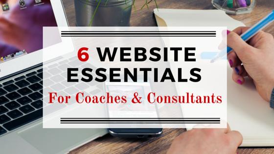 6 Essentials of Successful Coaching & Consultant's Websites