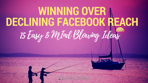 15 Ideas to Deal With Declining Facebook Page Reach + Reasons
