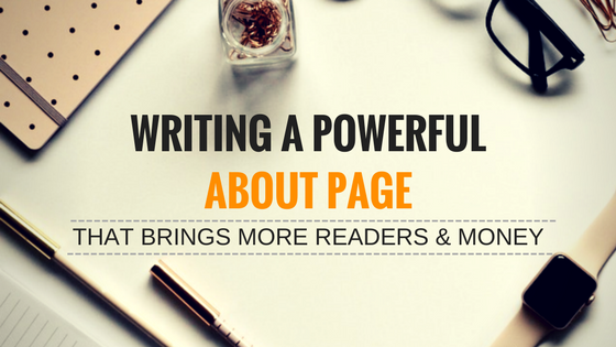 How to Write a Powerful About Me Page That Brings Money & More Readers