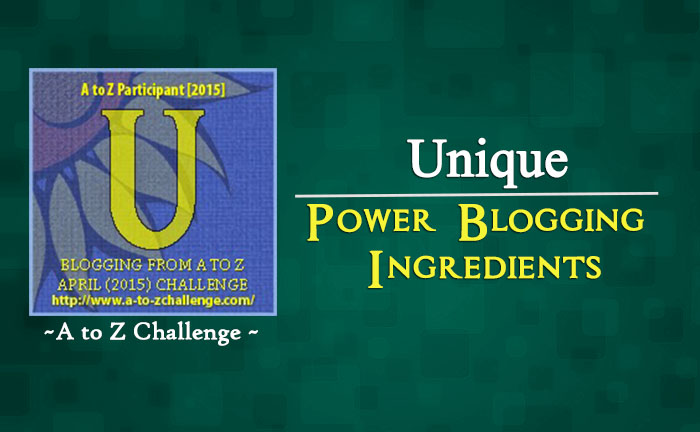 U for Unique – Power Blogging Ingredients