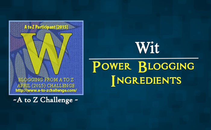 W for Wit – Power Blogging Ingredients