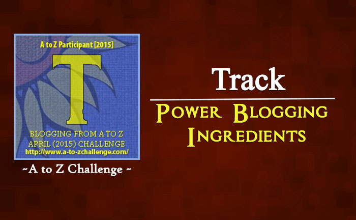 T for Tracking – Power Blogging Ingredients