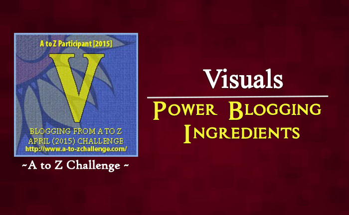 V for Visuals – Power Blogging Ingredients