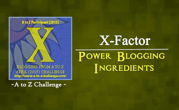 X for X-Factor – Power Blogging Ingredients