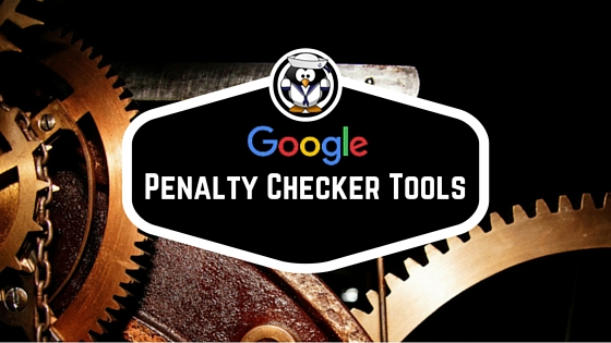 4 Google Penalty Checker Tools to Keep Up With Algorithms