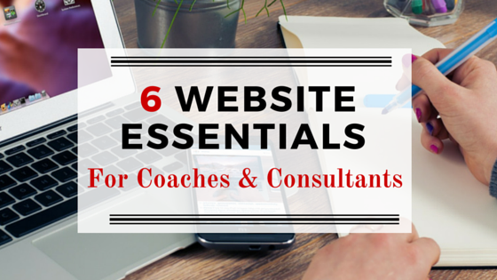 6 Essentials of Successful Coaching & Consultant's Websites
