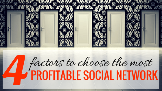 4 Factors To Choose The Most Profitable Social media Network for Your Business