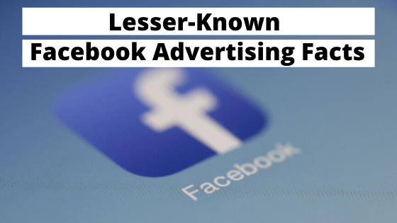 20+ Lesser Known Facebook Advertising Facts You Won't Find Elsewhere